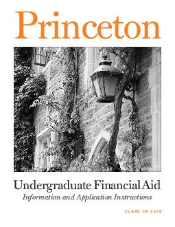 Undergraduate Financial Aid Information and Application Instructions Princeton CLASS OF  rinceton University has one of the best needbased nancial aid programs in the country reecting our core value o