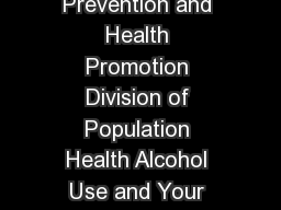 CS National Center for Chronic Disease Prevention and Health Promotion Division of Population Health Alcohol Use and Your Health Drinking too much can harm your health