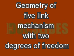 Geometry of five link mechanism with two degrees of freedom PowerPoint PPT Presentation