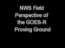 NWS Field Perspective of the GOES-R Proving Ground PowerPoint PPT Presentation