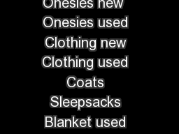 Item Coupons needed Sheets  Sleeper new   Sleepers used   Onesies new   Onesies used  Clothing new  Clothing used  Coats  Sleepsacks  Blanket used  Receiving blanket new   Receiving blankets used