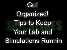 Get Organized! Tips to Keep Your Lab and Simulations Runnin