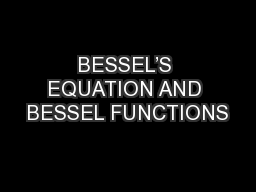 BESSEL'S EQUATION AND BESSEL FUNCTIONS