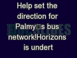 Help set the direction for Palmy's bus network!Horizons is undert