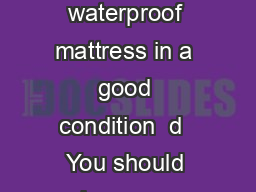 Mattresses Bedding and Cots Fact sheet  t  d d z  Use a firm flat waterproof mattress in a good condition  d  You should sleep your baby on a firm flat mattress that is clean and in a good condition