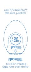 Instruction manual and safe sleep guidelines The colour changing digital room thermometer Introduction to the Groegg The correct room thermometer is vital for creating a safe sleeping environment for