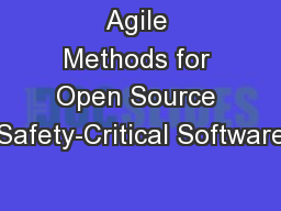 Agile Methods for Open Source Safety-Critical Software PowerPoint PPT Presentation