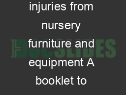 US Consumer Product Safety Commission Washington DC  A booklet to help avoid injuries from nursery furniture and equipment A booklet to help avoid injuries from nursery furniture and equipment The Saf