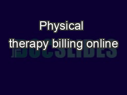 Physical therapy billing online PowerPoint PPT Presentation