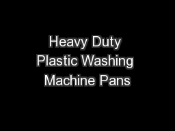 Heavy Duty Plastic Washing Machine Pans PowerPoint PPT Presentation