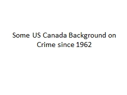 Some US Canada Background on Crime since 1962 PowerPoint PPT Presentation