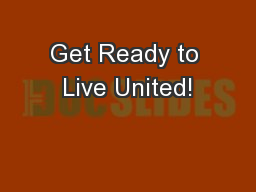 Get Ready to Live United! PowerPoint PPT Presentation