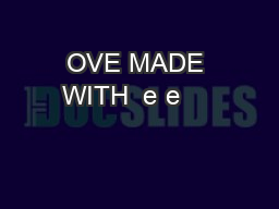 OVE MADE WITH  e e