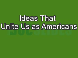 Ideas That Unite Us as Americans PowerPoint PPT Presentation