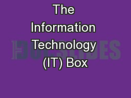 The Information Technology (IT) Box PowerPoint PPT Presentation