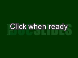 Click when ready PowerPoint Presentation, PPT - DocSlides