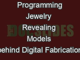 Programming Jewelry Revealing Models behind Digital Fabrication PDF document - DocSlides