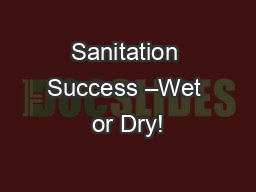 Sanitation Success –Wet or Dry! PowerPoint PPT Presentation