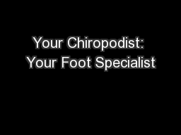 Your Chiropodist: Your Foot Specialist