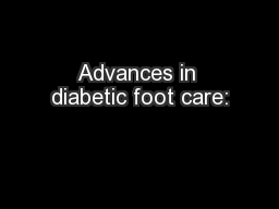 Advances in diabetic foot care: