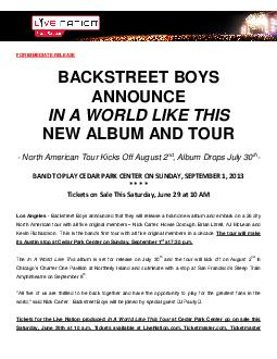 FOR IMMEDIATE RELEASE BACKSTREET BOYS ANNOUNCE IN A WORLD LIKE THIS NEW ALBUM AND TOUR  North American Tour Kicks Off August  nd  Album Drops July  th      Los Angeles  Backstreet Boys announced that
