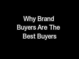 Why Brand Buyers Are The Best Buyers PowerPoint PPT Presentation