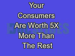 Why 10% of Your Consumers Are Worth 5X More Than The Rest
