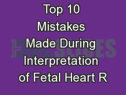Top 10 Mistakes Made During Interpretation of Fetal Heart R PowerPoint PPT Presentation