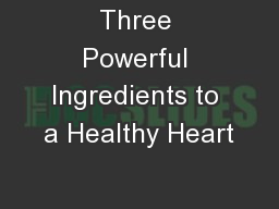 Three Powerful Ingredients to a Healthy Heart