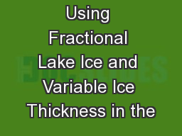 Using Fractional Lake Ice and Variable Ice Thickness in the