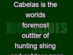 Retail Cabelas is the worlds foremost outtter of hunting shing and outdoor gear