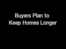 Buyers Plan to Keep Homes Longer PowerPoint PPT Presentation