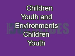Children Youth and Environments Children Youth