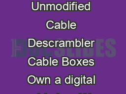 Matrix Cable Box Descramblers Not Digital Boxes Ace Unmodified Cable Descrambler Cable Boxes Own a digital cable box We have nothing for digital cable box descrambler systems PowerPoint PPT Presentation