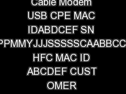SURFboard Cable Modem Quick Reference Guide SURFboard Cable Modem USB CPE MAC IDABDCEF SN PPPPMMYJJJSSSSSCAABBCCCC HFC MAC ID ABCDEF CUST OMER SNBCDFGHJKLMNP ETHERNET CABLE USB Your computer may vary  PowerPoint PPT Presentation