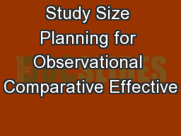 Study Size Planning for Observational Comparative Effective PowerPoint PPT Presentation