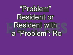 """Problem"" Resident or Resident with a ""Problem"": Ro"