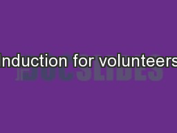 Induction for volunteers