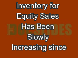 Inventory for Equity Sales Has Been Slowly Increasing since