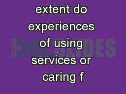 To what extent do experiences of using services or caring f