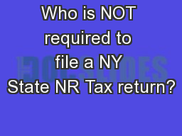 Who is NOT required to file a NY State NR Tax return? PowerPoint PPT Presentation