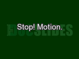 Stop! Motion.