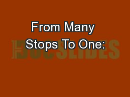 From Many Stops To One: PowerPoint PPT Presentation
