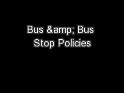 Bus & Bus Stop Policies PowerPoint PPT Presentation