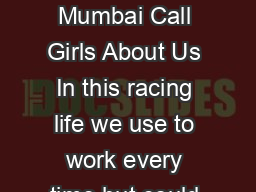 Mumbai Escorts Entertainment Services and Show of Mumbai Call Girls About Us In this racing life we use to work every time but could not find the leisure time for our health Yes you are righ