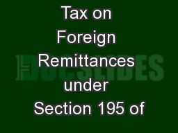 Withholding Tax on Foreign Remittances under Section 195 of PowerPoint PPT Presentation