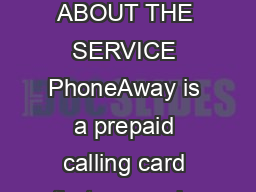 Critical Information Summary Page  of  INFORMATION ABOUT THE SERVICE PhoneAway is a prepaid calling card that comes in a physical card format paper voucher or online format