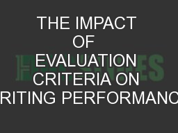 THE IMPACT OF  EVALUATION CRITERIA ON WRITING PERFORMANCE: PowerPoint PPT Presentation
