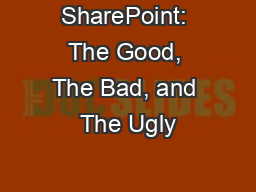 SharePoint: The Good, The Bad, and The Ugly