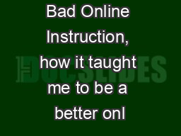 Bad Online Instruction, how it taught me to be a better onl PowerPoint PPT Presentation